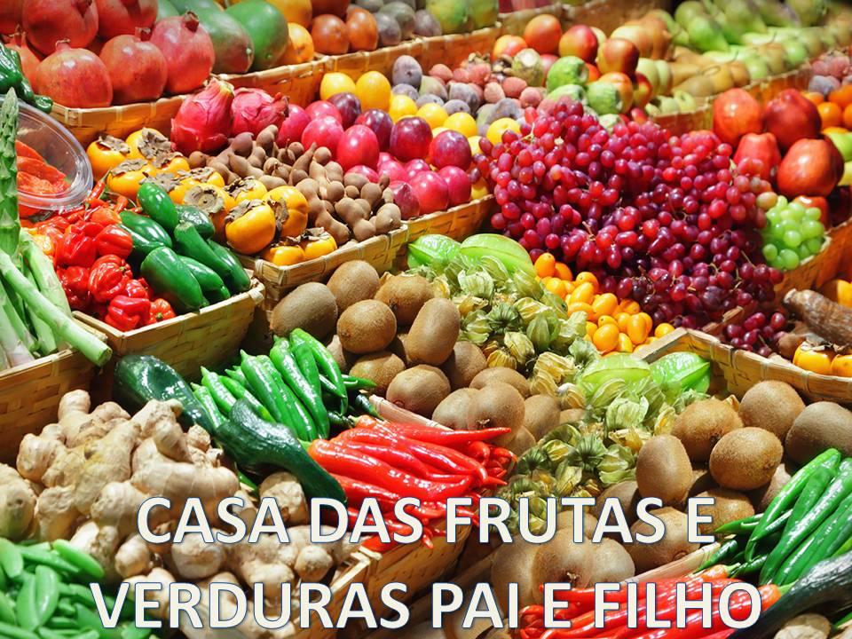 CASA DAS FRUTAS E VERDURAS PAI E FILHO! CLIQUE E CONFIRA