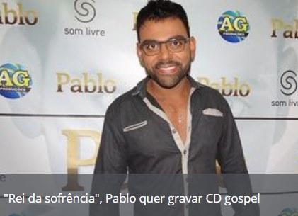 """""""REI DA SOFRÊNCIA"""", PABLO DESEJA GRAVAR CD GOSPEL"""