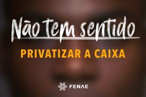 BRASIL: FENAE LANÇA CAMPANHA CONTRA A PRIVATIZAÇÃO DA CAIXA ECONÔMICA