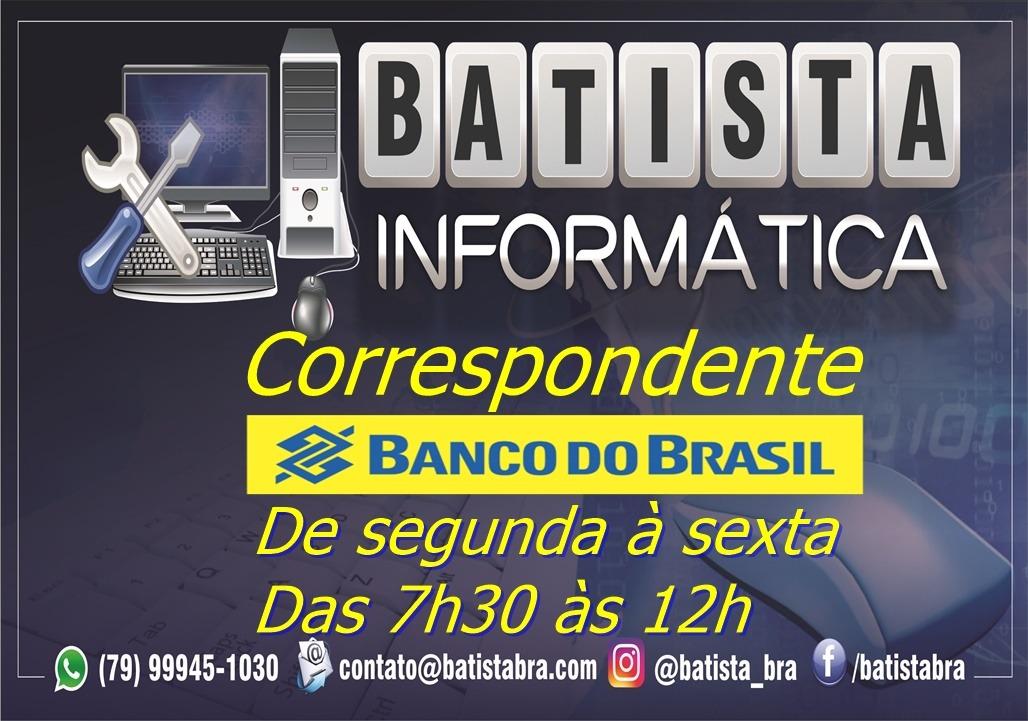 BATISTA INFORMÁTICA É CORRESPONDENTE BANCO DO BRASIL